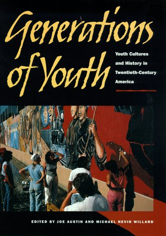 Generations of Youth Youth Cultures and History in Twentieth-Century America  1998 edition cover