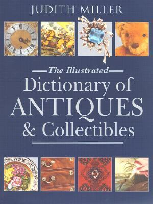 Judith Miller : The Illustrated Dictionary of Antiques and Collectibles  2001 edition cover