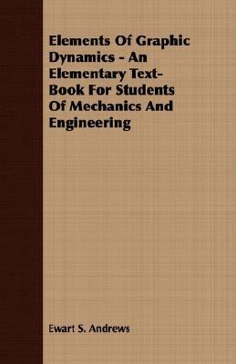 Elements of Graphic Dynamics - an Elementary Text-Book for Students of Mechanics and Engineering  N/A 9781406700466 Front Cover