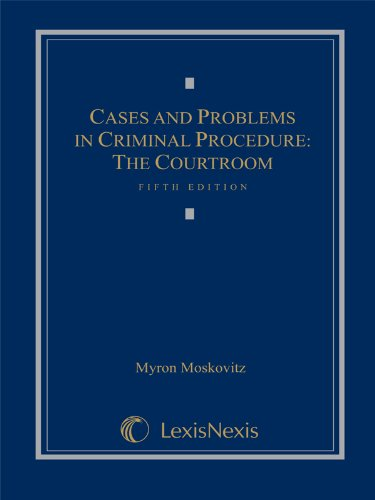 Cases and Problems in Criminal Procedure : The Courtroom 5th 2009 edition cover