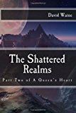 Shattered Realms Part Two of a Queen's Heart N/A 9781484904466 Front Cover