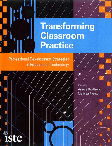Transforming Classroom Practice Professional Development Strategies in Educational Technology  2008 edition cover