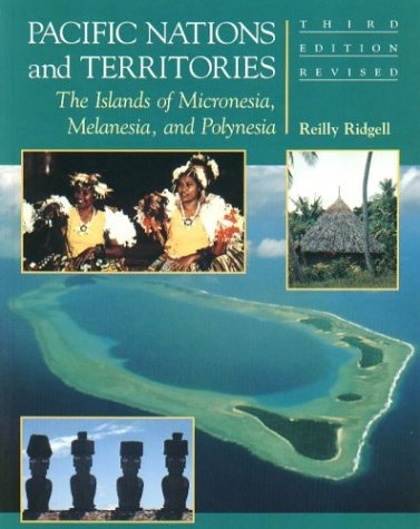 Pacific Nations and Territories The Islands of Micronesia, Melanesia, and Polynesia 4th 2006 9781573062466 Front Cover