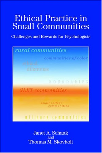 Ethical Practice in Small Communities Challenges and Rewards for Psychologists  2006 9781591473466 Front Cover