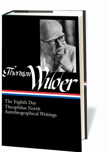 Thornton Wilder The Eighth Day; the Ophilus North; Autobiographical Writings  2011 edition cover