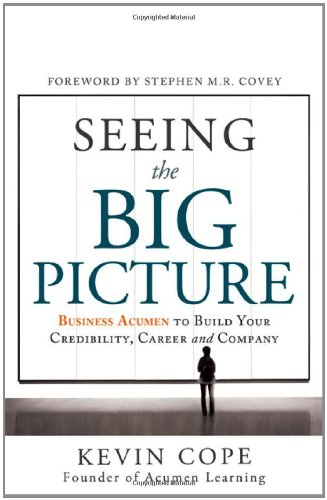 Seeing the Big Picture Business Acumen to Build Your Credibility, Career and Company  2012 edition cover