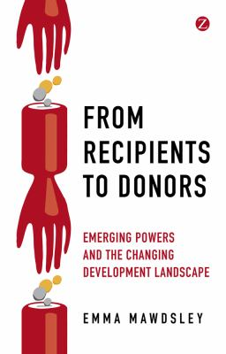 From Recipients to Donors Emerging Powers and the Changing Development Landscape  2012 edition cover