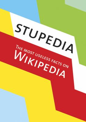 Stupedia The Most Unseless Facts on Wikipedia  2009 edition cover