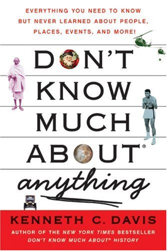 Don't Know Much about® Anything Everything You Need to Know but Never Learned about People, Places, Events, and More! N/A 9780061251467 Front Cover