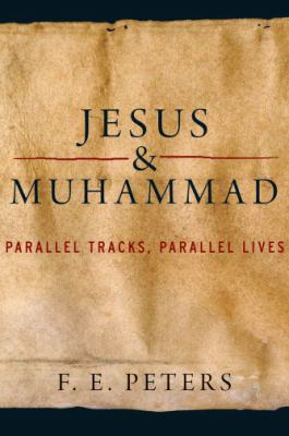 Jesus and Muhammad Parallel Tracks, Parallel Lives  2010 9780199747467 Front Cover