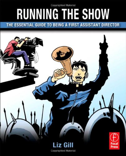Running the Show The Essential Guide to Being a First Assistant Director  2012 edition cover