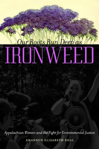 Our Roots Run Deep As Ironweed: Appalachian Women and the Fight for Environmental Justice  2013 edition cover