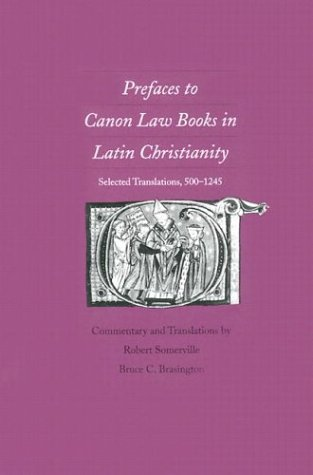 Prefaces to Canon Law Books in Latin Christianity Selected Translations, 500-1245  1998 9780300071467 Front Cover