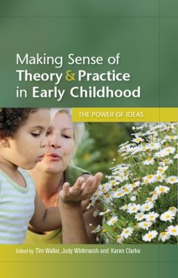 Making Sense of Theory and Practice in Early Childhood The Power of Ideas  2011 edition cover