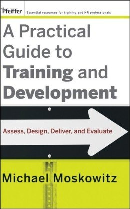Practical Guide to Training and Development Assess, Design, Deliver, and Evaluate  2008 9780470189467 Front Cover