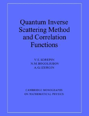 Quantum Inverse Scattering Method and Correlation Functions   1996 9780521586467 Front Cover