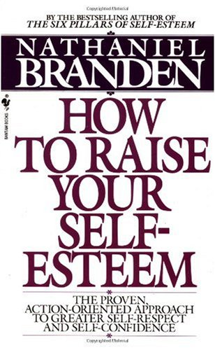How to Raise Your Self-Esteem The Proven Action-Oriented Approach to Greater Self-Respect and Self-Confidence  1987 edition cover
