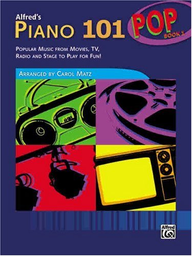 Piano 101 Pop Popular Music from Movies, TV, Radio and Stage to Play for Fun!  2008 edition cover