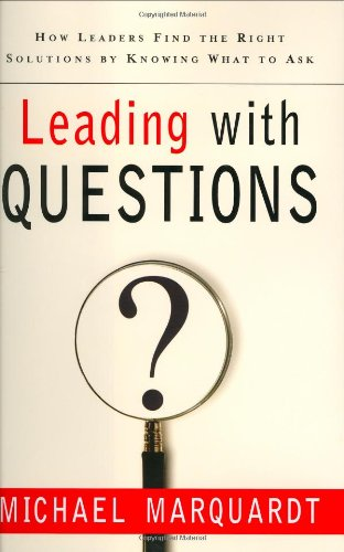 Leading with Questions How Leaders Find the Right Solutions by Knowing What to Ask  2005 edition cover