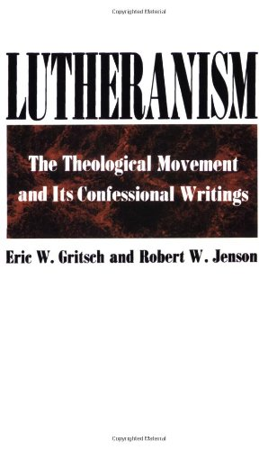 Lutheranism The Theological Movement and Its Confessional Writings N/A edition cover