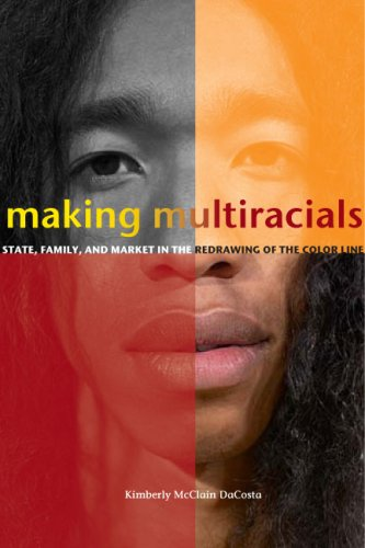 Making Multiracials State, Family, and Market in the Redrawing of the Color Line  2007 edition cover