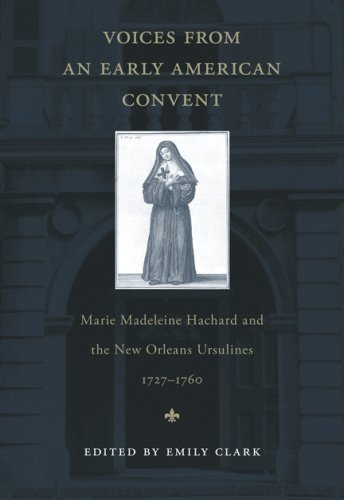 Voices from an Early American Convent Marie Madeleine Hachard and the New Orleans Ursulines, 1727-1760 N/A edition cover