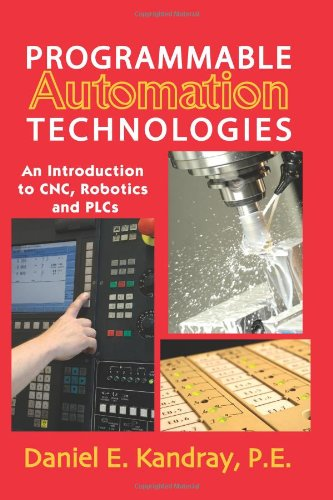 Programmable Automation Technologies An Introduction to CNC, Robotics and PLCs  2011 edition cover
