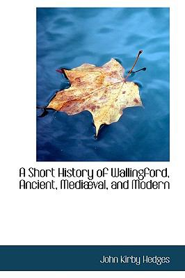 A Short History of Wallingford, Ancient, Mediaeval, and Modern:   2009 edition cover