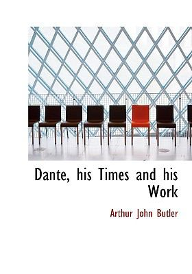 Dante, His Times and His Work  N/A 9781113676467 Front Cover