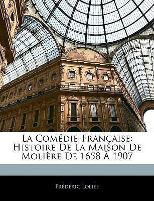 Com�die-Fran�aise Histoire de la Maison de Moli�re De 1658 � 1907 N/A edition cover