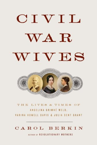 Civil War Wives The Lives and Times of Angelina Grimke Weld, Varina Howell Davis, and Julia Dent Grant  2009 9781400044467 Front Cover