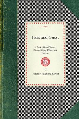 Host and Guest A Book about Dinners, Dinner-Giving, Wines, and Desserts N/A 9781429010467 Front Cover