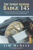 Spirit Behind Badge 145 A Personal Walk and Devotional with a Law Enforcement Professional  2013 9781490818467 Front Cover