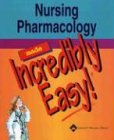Nursing Pharmacology Made Incredibly Easy!   2005 edition cover