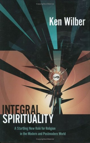 Integral Spirituality A Startling New Role for Religion in the Modern and Postmodern World  2006 edition cover