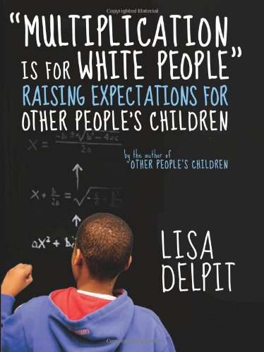Multiplication Is for White People Raising Expectations for Other People's Children  2011 edition cover