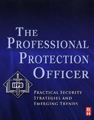 Professional Protection Officer Practical Security Strategies and Emerging Trends  2010 edition cover
