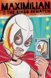 Maximilian and the Bingo Rematch A Lucha Libre Sequel  2013 9781935955467 Front Cover