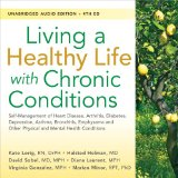 Living a Healthy Life With Chronic Conditions: Self-management of Heart Disease, Arthritis, Diabetes, Depression, Asthma, Bronchitis, Emphysema and Other Physical and Mental Health Conditions  2013 edition cover