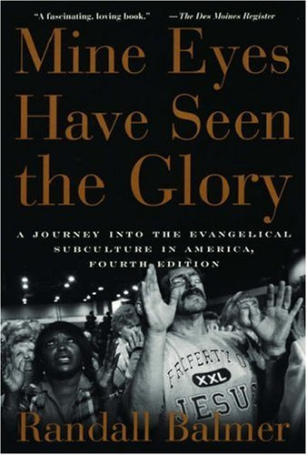 Mine Eyes Have Seen the Glory A Journey into the Evangelical Subculture in America 4th 2006 (Revised) edition cover