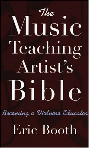 Music Teaching Artist's Bible Becoming a Virtuoso Educator  2009 edition cover