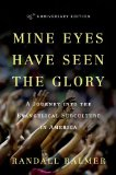 Mine Eyes Have Seen the Glory A Journey into the Evangelical Subculture in America, 25th Anniversary Edition 25th 2014 edition cover