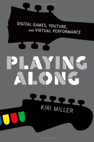 Playing Along Digital Games, YouTube, and Virtual Performance  2011 edition cover