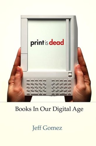 Print Is Dead Books in Our Digital Age  2008 9780230614468 Front Cover