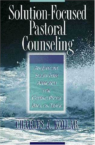 Solution Focused Pastor Counseling An Effective short-term Approach for Getting People Back on Track  1997 9780310213468 Front Cover