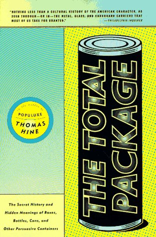 Total Package The Secret History and Hidden Meanings of Boxes, Bottles, Cans and Other Persuasive Containers  1998 9780316365468 Front Cover