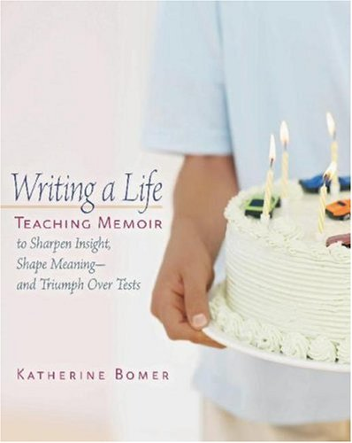 Writing a Life Teaching Memoir to Sharpen Insight, Shape Meaning--and Triumph over Tests  2005 edition cover