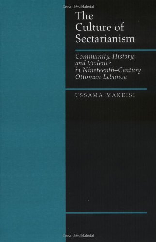 Culture of Sectarianism Community, History, and Violence in Nineteenth-Century Ottoman Lebanon  2000 9780520218468 Front Cover