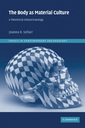 Body as Material Culture A Theoretical Osteoarchaeology  2005 edition cover