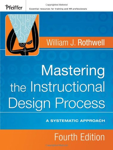 Mastering the Instructional Design Process A Systematic Approach 4th 2008 9780787996468 Front Cover